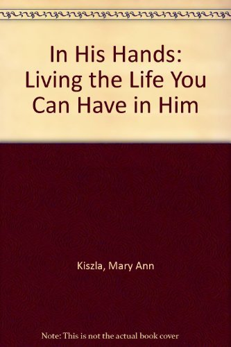 9780965041508: In His Hands: Living the Life You Can Have in Him
