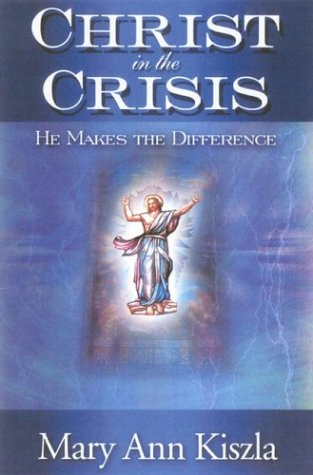 Christ in the Crisis: He Makes the Difference: Kiszla, Mary Ann