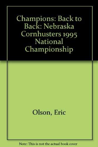 Champions: Back to Back: Nebraska Cornhusters 1995 National Championship: Olson, Eric, Barfkneght, ...