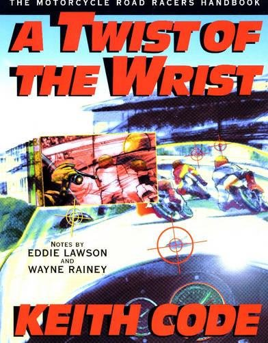 9780965045018: A Twist of the Wrist: Motorcycle Road Racer's Handbook - Volume 1