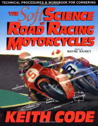 9780965045032: Soft Science of Roadracing Motorcycles: The Technical Procedures and Workbook for Roadracing Motorcycles