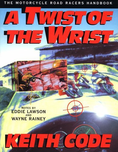 9780965045056: Twist of the Wrist - Interactive Vol. 1: The Motorcycle Roadracer's Handbook