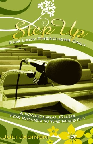 9780965046770: Step Up-For Lady Preachers ONLY: A Ministeral Guide for Women in the Ministry