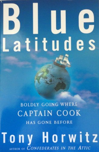 9780965047395: Blue Latitudes: Boldly Going Where Captain Cook Has Gone Before