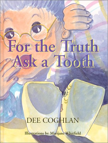 For the Truth Ask a Tooth: Coghlan, Dee; Phoenix Intl - Coghlan; Coghlan