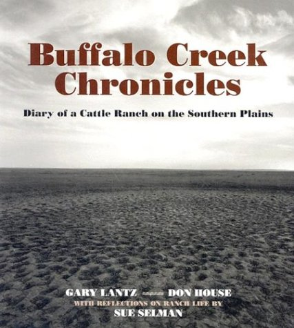 Buffalo Creek Chronicles: Diary of a Cattle Ranch on the Southern Plains: Lantz, Gary;House, Don;...