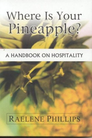 Where is Your Pineapple?: A Handbook on Hospitality (0965049132) by Raelene Phillips
