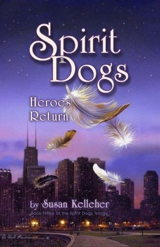 Spirit Dogs: Heroes Return: Volume 3: Susan Kelleher