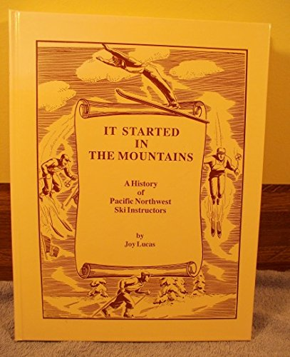 IT STARTED IN THE MOUNTAINS: THE HISTORY OF PACIFIC NORTHWEST SKI INSTRUCTORS. (SIGNED BY AUTHOR): ...
