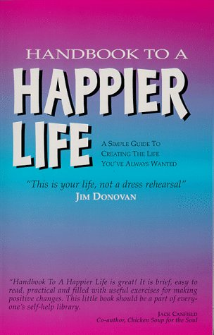 9780965053402: Handbook to a Happier Life : A Simple Guide to Creating the Life You've Always Wanted