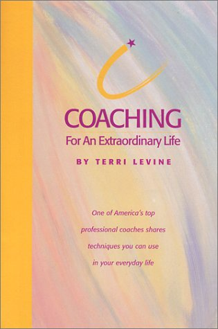 Coaching for an Extraordinary Life: Levine, Terri