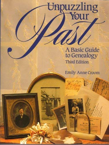 Unpuzzling Your Past: A Basic Guide to Genealogy (0965053644) by Emily Anne Croom