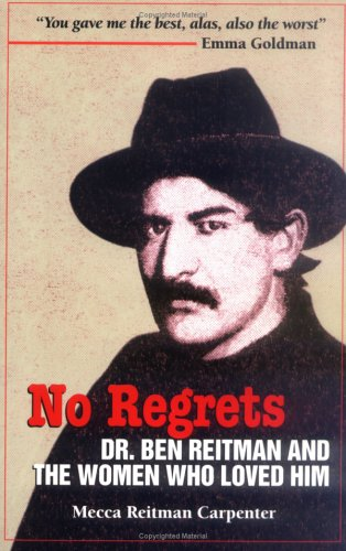NO REGRETS. Dr. Ben Reitman And The Women Who Loved Him.: Carpenter, Mecca Reitman, Ph.D.