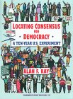 9780965058919: Locating Consensus for Democracy - A Ten-Year U.S. Experiment