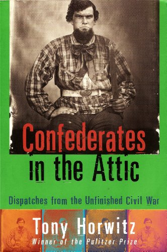 9780965059312: Confederates in the Attic: Dispatches from the Unfinished Civil War