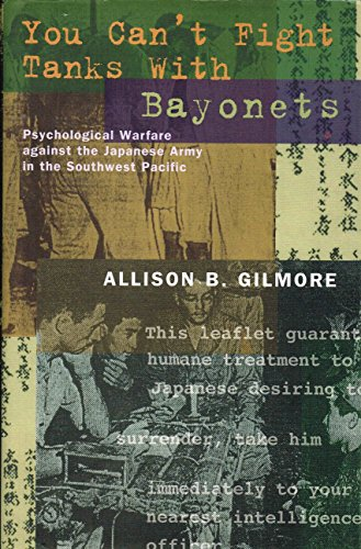 9780965059862: You Can't Fight Tanks With Bayonets: Psychological Warfare Against the Japanese Army in the Southwest Pacific