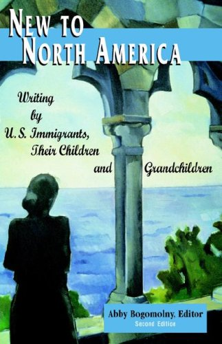 9780965066563: New To North America: Writing by U.S. Immigrants, Their Children and Grandchildren 2nd Ed.