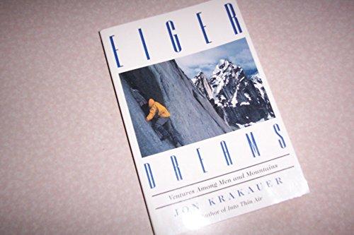 Eiger Dreams: Ventures Among Men and Mountains: Krakauer, Jon