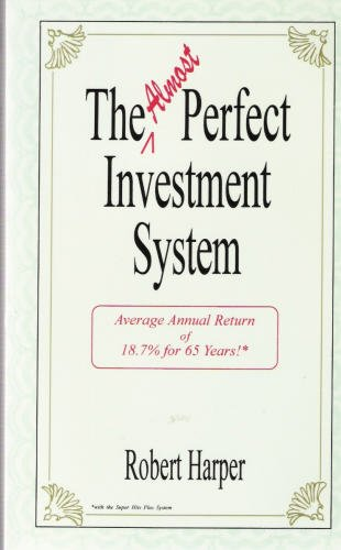 The (Almost) Perfect Investment System: Robert L. Harper