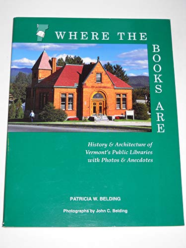 Where the Books Are: History & Architecture of Vermont's Public Libraries with Photos &amp...