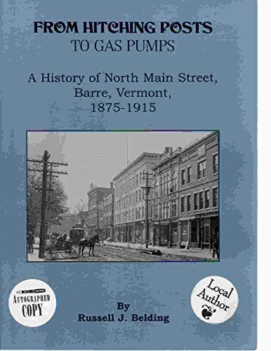 9780965069939: From Hitching Posts to Gas Pumps : A History of North Main Street, Barre, Vermont, 1875-1915