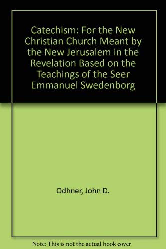 9780965076005: Catechism: For the New Christian Church Meant by the New Jerusalem in the Revelation Based on the Teachings of the Seer Emmanuel Swedenborg