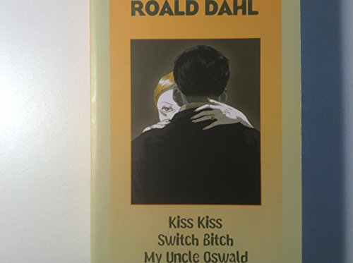 "Kiss Kiss"", ""Switch Bitch"", ""My Uncle Oswald"": Roald Dahl"