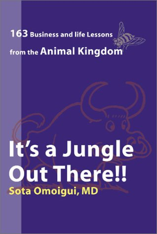 It's a Jungle Out There : 163 Business and Life Lessons From the Animal Kingdom: Omoigui, Sota