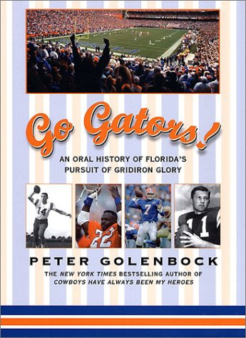 9780965078214: Go Gators!: An Oral History of Florida's Pursuit of Gridiron Glory
