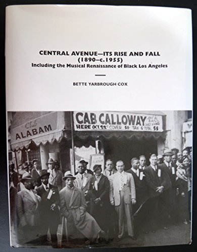Central Avenue - Its Rise and Fall (1890 - c.1955) Including the Musical Renaissance of Black Los ...