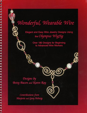 Wonderful, Wearable Wire : Elegant and Easy Wire Jewelry Designs Using the Olympus WigJig