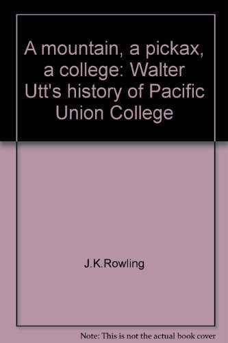 9780965078900: A mountain, a pickax, a college: Walter Utt's history of Pacific Union College