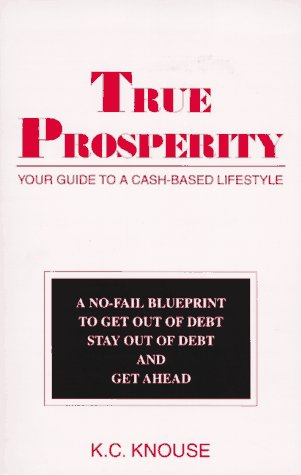 True Prosperity: Your Guide to a Cash-Based Lifestyle: K. C. Knouse