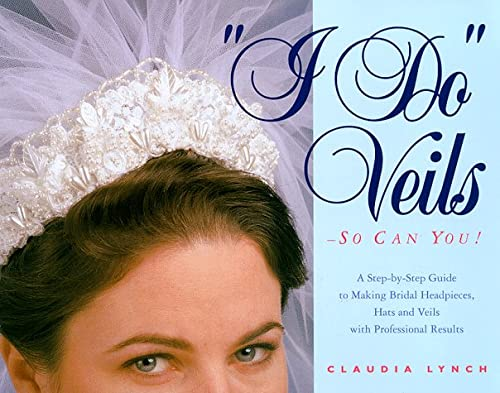 9780965081368: I Do Veils - So Can You!: A Step-by-step Guide to Making Bridal Headpieces, Hats, and Veils With Professional Results