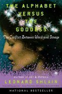 9780965085922: The Alphabet Versus the Goddess: The Conflict Between Word and Image
