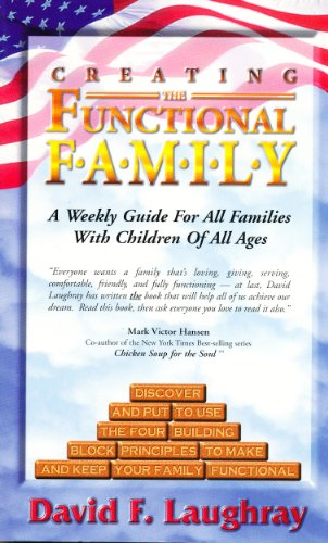 Creating the Functional Family : A Weekly Guide for All Families with Children of All Ages: ...