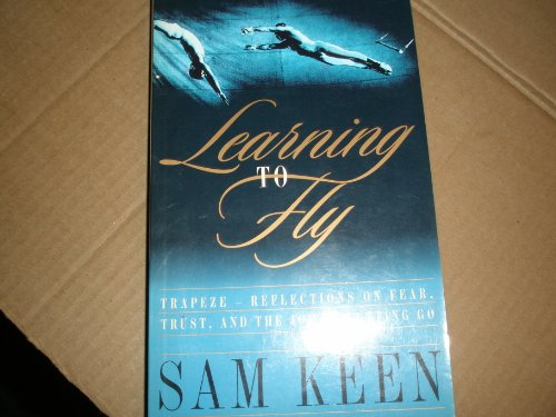 9780965086837: Learning To Fly: Trapeze-Reflections on Fear, Trust and the Joy of Letting Go
