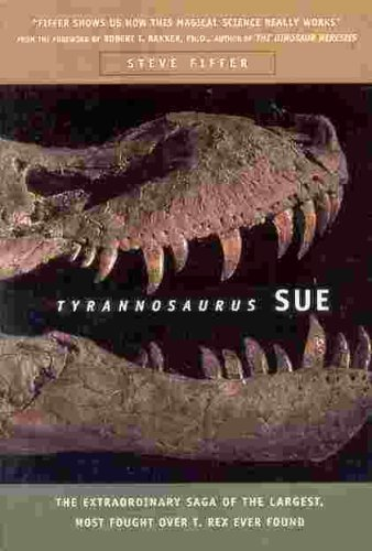 9780965088534: Tyrannosaurus Sue: The Extraordinary Saga of the Largest, Most Fought Over T. Rex Ever Found