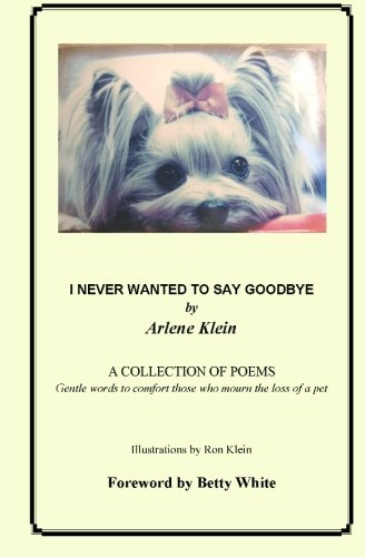 9780965091534: I Never Wanted to Say Goodbye, Revised Edition
