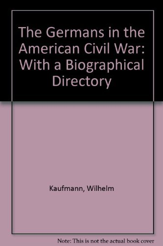 The Germans in the American Civil War: With a Biographical Directory: Wilhelm Kaufmann (author)