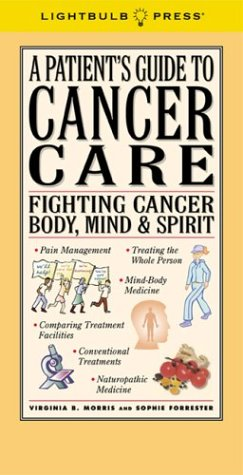 A Patient's Guide to Cancer Care: Fighting Cancer Body, Mind & Spirit (096509328X) by Morris, Virginia B.; Forrester, Sophie
