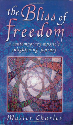 The Bliss of Freedom : A Contemporary Mystic's Enlightening Journey