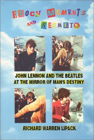 9780965095914: Epoch Moments and Secrets: John Lennon and The Beatles at the Mirror of Man's Destiny (The Beatles Trilogy Ser. : The Last Concerts) Hardcover – May 1, 1996 (AUTHOR SIGNED AUTOGRAPH COPY)
