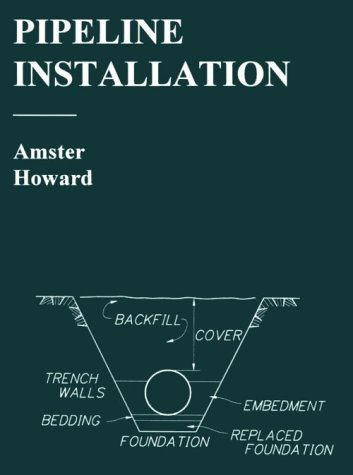 9780965100205: Pipeline Installation: A Manual for Construction of Buried Pipe