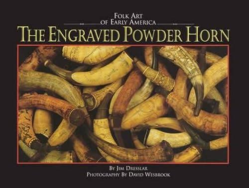 The Engraved Powder Horn Folk Art Of Early America: Dresslar, Jim; Introduction by John Bivins
