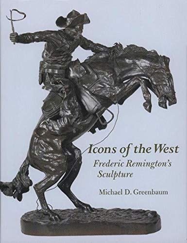 Icon's of the West : Frederic Remington's Sculpture: Greenbaum, Michael D.