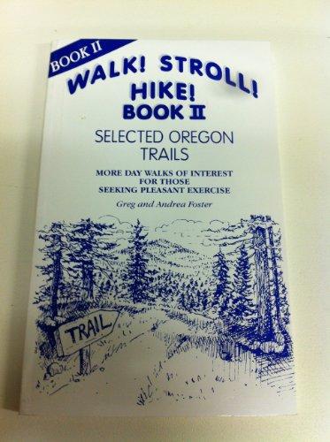 9780965105910: Walk! Stroll! Hike! Selected Oregon Trails Book II