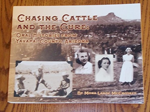 Chasing Cattle And The Cure: Oral Histories From Yavapai Country, Arizona: Mona Lange McCroskey