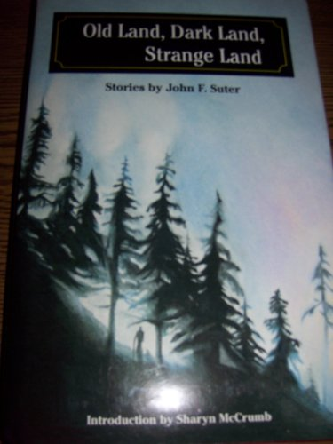9780965110808: Old Land, Dark Land, Strange Land: Stories by John F. Suter