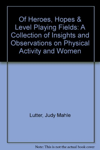 Of Heroes, Hopes & Level Playing Fields: A Collection of Insights and Observations on Physical ...